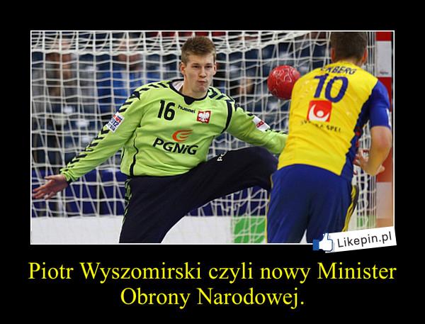 Piotr-Wyszomirski-czyli-nowy-Minister-Obrony-Narodowej