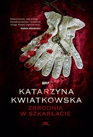"""""""Zbrodnia w szkarłacie"""" Katarzyna Kwiatkowska – ocena """"polsko-kryminalna"""""""