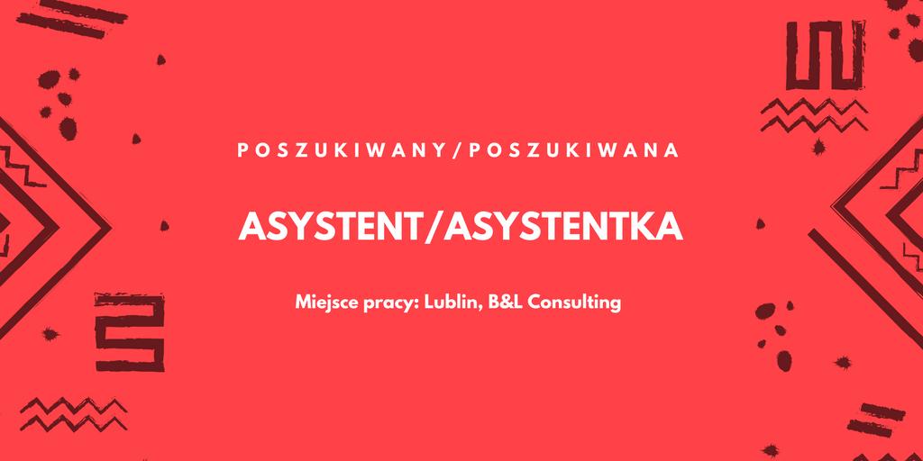 Zatrudnię Asystenta/Asystentkę w firmie konsultingowej w Lublinie - B&L Consulting