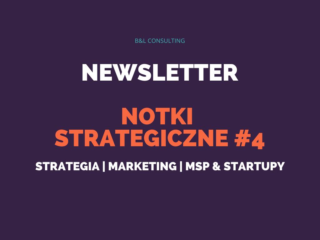 Notki strategiczne #4 – newsletter o strategii, marketingu, MŚP oraz startupach