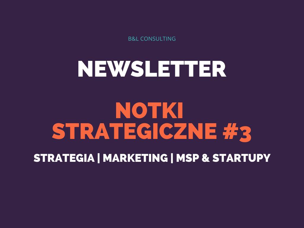 Notki strategiczne #3 – newsletter o strategii, marketingu, MŚP oraz startupach