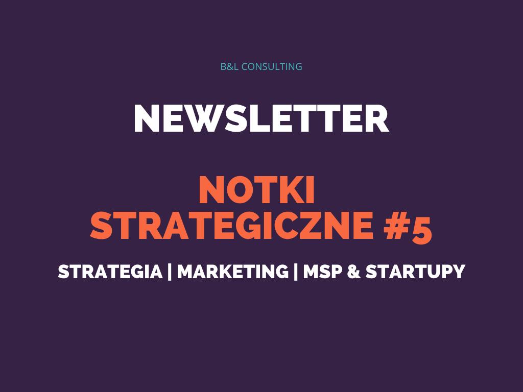 Notki strategiczne #5 – newsletter o strategii, marketingu, MŚP oraz startupach