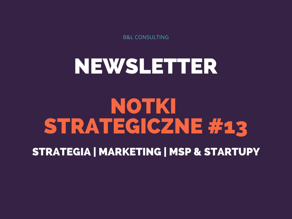 Notki strategiczne #13 – newsletter o strategii, marketingu, MŚP oraz startupach