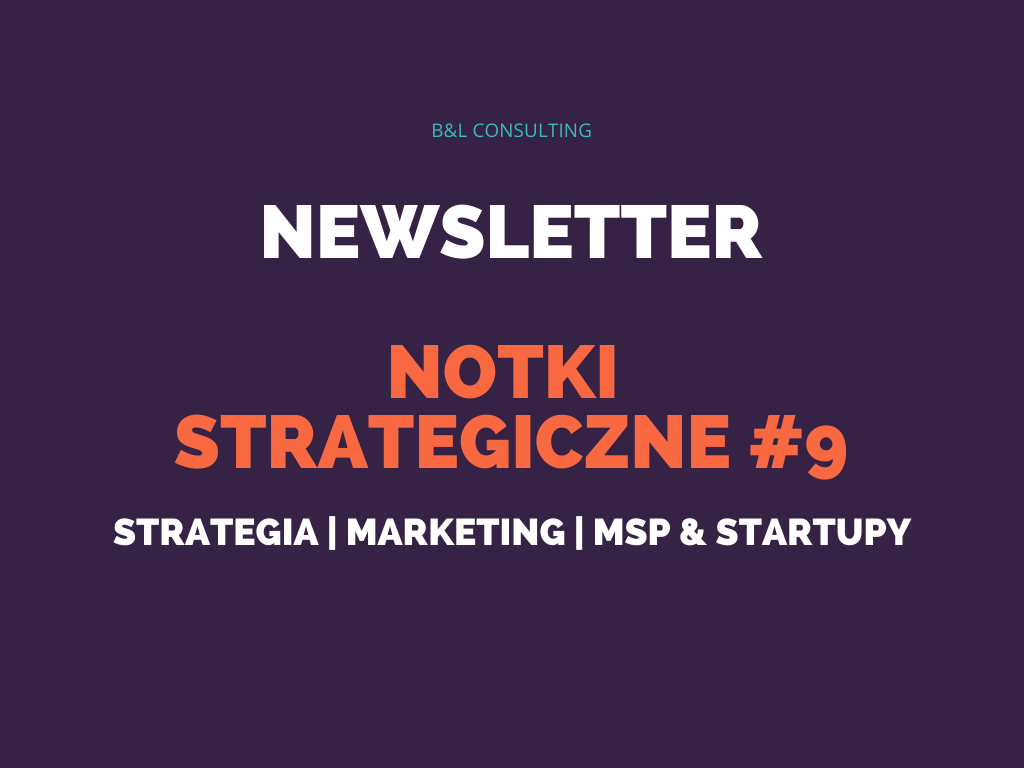 Notki strategiczne #9 – newsletter o strategii, marketingu, MŚP oraz startupach
