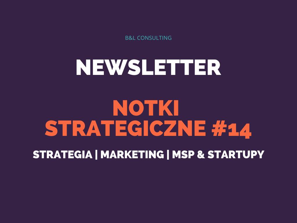 Notki strategiczne #14 – newsletter o strategii, marketingu, MŚP oraz startupach