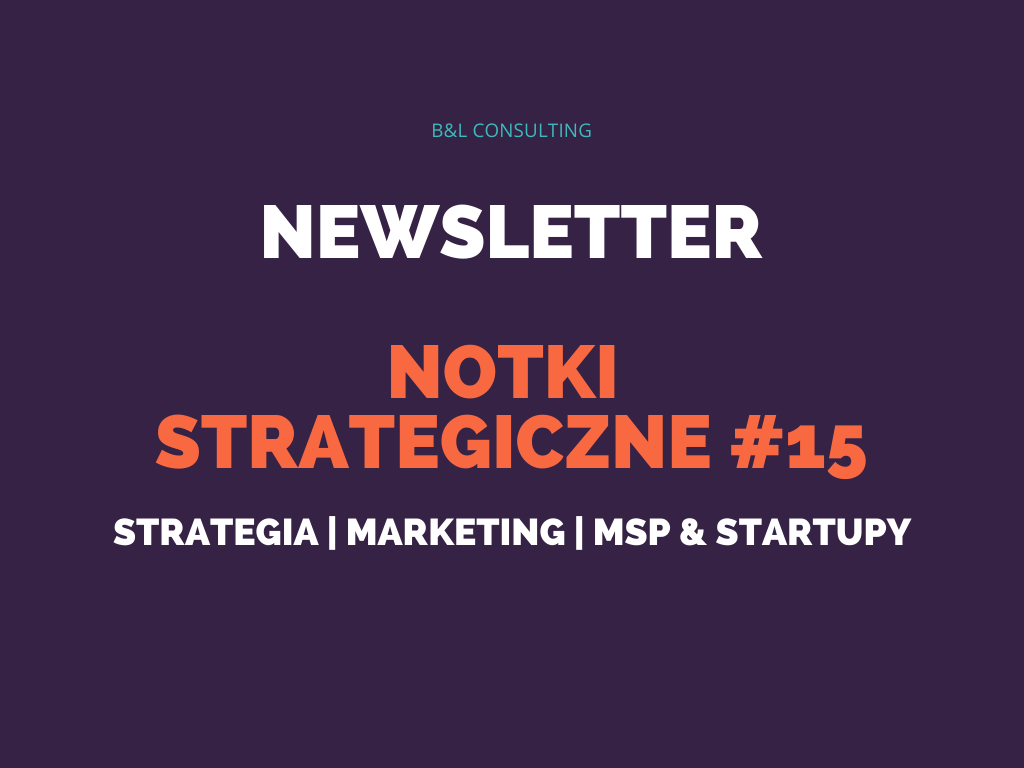 Notki strategiczne #15 – newsletter o strategii, marketingu, MŚP oraz startupach