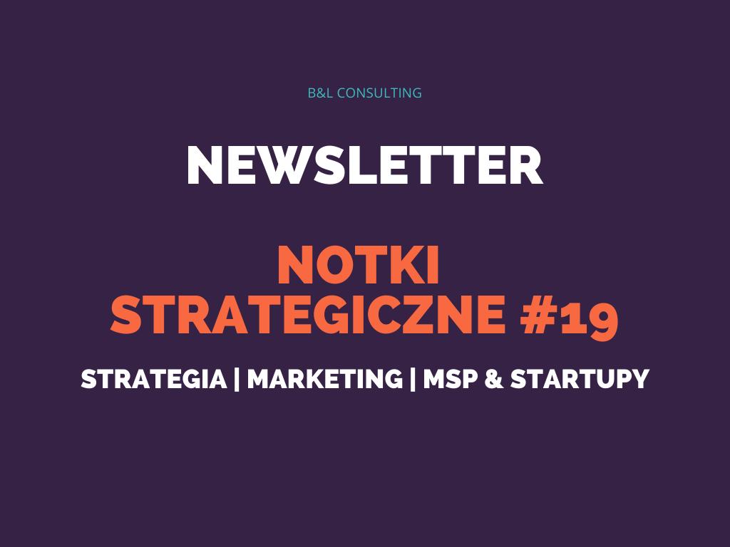 Notki strategiczne #19 – newsletter o strategii, marketingu, MŚP oraz startupach