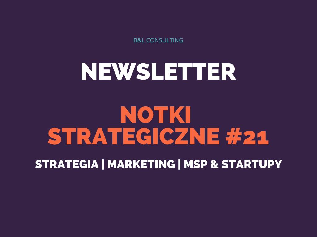 Notki strategiczne #21 – newsletter o strategii, marketingu, MŚP oraz startupach