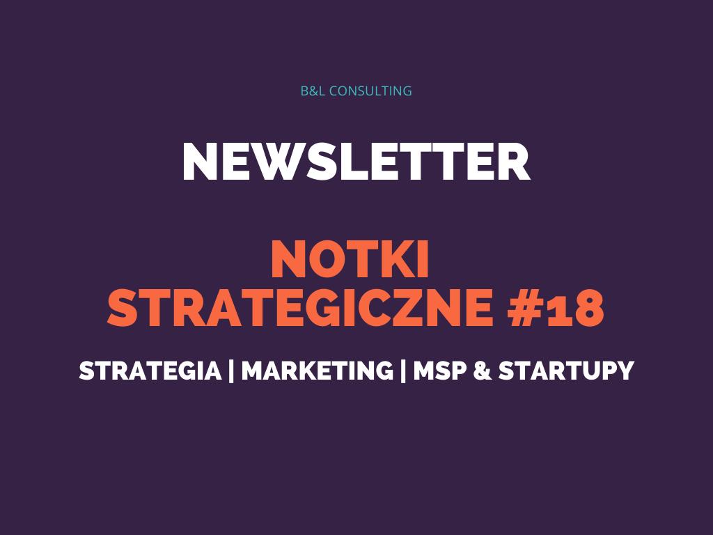 Notki strategiczne #18 – newsletter o strategii, marketingu, MŚP oraz startupach